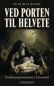 """""""Ved porten til helvete - trolldomsprosessene i Finnmark"""" av Rune Blix Hagen"""