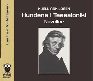 """""""Hundene i Tessaloniki - noveller"""" av Kjell Askildsen"""