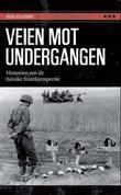"""""""Veien mot undergangen - historien om de norske frontkjemperne"""" av Egil Ulateig"""