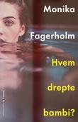 """""""Hvem drepte bambi? - roman"""" av Monika Fagerholm"""
