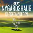 """""""Klokkemakeren"""" av Gert Nygårdshaug"""