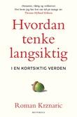 """""""Hvordan tenke langsiktig - i en kortsiktig verden"""" av Roman Krznaric"""