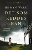 """""""Det som reddes kan en roman"""" av Jesmyn Ward"""