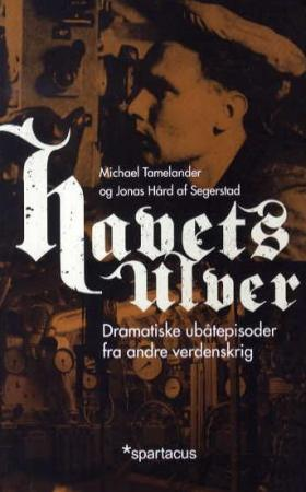 """Havets ulver - dramatiske ubåtepisoder fra andre verdenskrig"" av Michael Tamelander"