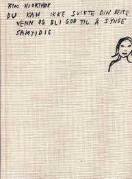 """""""Du kan ikke svikte din beste venn og bli god til å synge samtidig - tekster og tegninger"""" av Kim Hiorthøy"""
