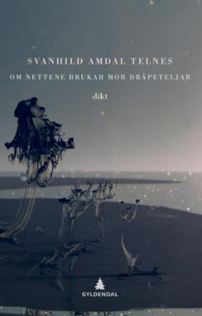 """""""Om nettene brukar mor dråpeteljar - dikt"""" av Svanhild Amdal Telnes"""