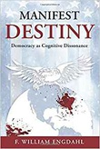 """Manifest Destiny: - Democracy as Cognitive Dissonance"" av F. William Engdahl"