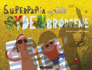 """Superpappa og Pelé - sydenbrødrene"" av Annette Saugestad Helland"