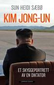 """""""Kim Jong-un - et skyggeportrett av en diktator"""" av Sun Heidi Sæbø"""