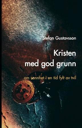 """""""Kristen med god grunn - om sannhet i en tid fylt av tvil"""" av Stefan Gustavsson"""