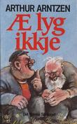 """""""Æ lyg ikkje!"""" av Arthur Arntzen"""