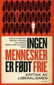 """""""Ingen mennesker er født frie - kritikk av liberalismen"""" av Oscar Dybedahl"""