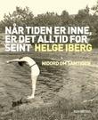 """""""Når tiden er inne, er det alltid for seint nidord om samtiden"""" av Helge Iberg"""