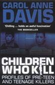 """Children Who Kill - Profiles of Pre-teen and Teenage Killers"" av Carol Anne Davis"