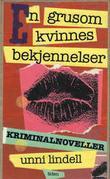 """""""En grusom kvinnes bekjennelser"""" av Unni Lindell"""