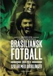 """""""Brasiliansk fotball 1894-2014 - 120 år med driblinger"""" av Marius Lien"""