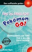 """""""Tips og triks for Pokémon GO-spillere - topphemmelige tips for å bli en topptrener!"""" av Justin Ryan"""