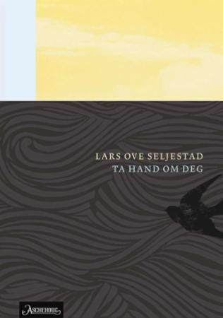 """""""Ta hand om deg - roman"""" av Lars Ove Seljestad"""