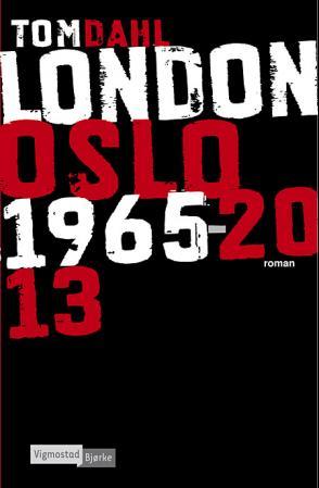"""""""London Oslo 1965-2013 - roman"""" av Tom Dahl"""