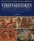 """""""Verdenshistorien - fra de første sivilisasjoner til renessansen"""" av J.M. Roberts"""