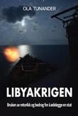 """""""Libyakrigen - bruken av retorikk og bedrag for å ødelegge en stat"""" av Ola Tunander"""