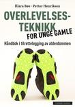 """""""Overlevelsesteknikk for unge gamle - håndbok i tilrettelegging av alderdommen"""" av Klara Bøe"""