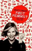"""""""Født feminist - hele Norge baker ikke"""" av Marta Breen"""