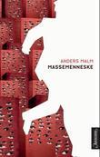 """""""Massemenneske - roman"""" av Anders Malm"""