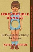 """""""Irreversible Damage - The Transgender Craze Seducing Our Daughters"""" av Abigail Shrier"""