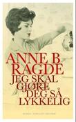 """""""Jeg skal gjøre deg så lykkelig"""" av Anne B. Ragde"""