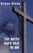 """""""For dette kors skal du dø"""" av Bruce Olson"""