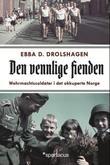 """""""Den vennlige fienden - Wehrmacht-soldater i det okkuperte Norge"""" av Ebba Drolshagen"""