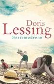 """""""Bestemødrene ; Victoria og familien Staveney ; Grunnen til det ; Et kjærlighetsbarn - noveller"""" av Doris Lessing"""