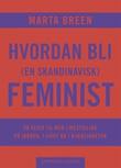 """""""Hvordan bli (en skandinavisk) feminist 20 veier til mer likestilling på jobben, i livet og i kjærligheten"""" av Marta Breen"""