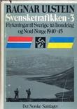 """""""Svensketrafikken 3 - fyktningar til Sverige frå Trøndelag og Nord-Norge 1940-45"""" av Ragnar Ulstein"""