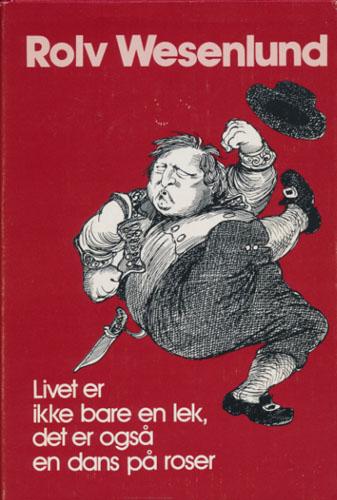 """""""Livet er ikke bare en lek, det er også en dans på roser"""" av Rolv Wesenlund"""