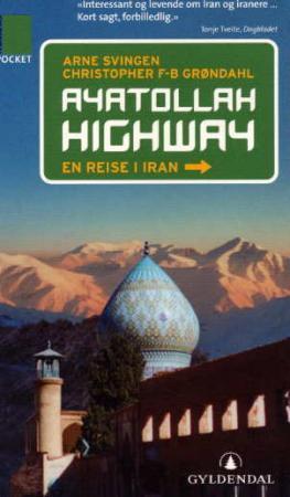 """""""Ayatollah highway - en reise i Iran"""" av Arne Svingen"""