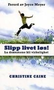 """""""Slipp livet løs! - la drømmene bli virkelighet"""" av Christine Caine"""