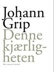 """""""Denne kjærligheten - dikt"""" av Johann Grip"""