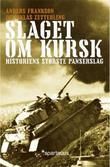 """""""Slaget om Kursk - historiens største panserslag"""" av Anders Frankson"""