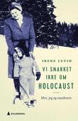 """""""Vi snakket ikke om Holocaust - mor, jeg og tausheten"""" av Irene Levin"""