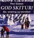 """""""God skitur! - ski, smøring og teknikker"""" av Thor Gotaas"""
