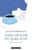 """""""Yoko Ono er en sjarlatan - blogger og betraktninger"""" av Ingvar Ambjørnsen"""