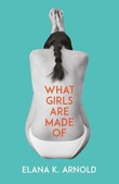 """What girls are made of"" av Elana K. Arnold"
