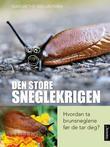 """""""Den store sneglekrigen hvordan ta brunsneglene før de tar deg?"""" av Margrethe Geelmuyden"""
