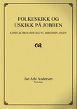"""""""Folkeskikk og uskikk på jobben konfliktbehandling på arbeidsplassen"""" av Jan Atle Andersen"""