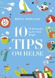 """""""10 tips om helse få det bedre og lev 10 år lenger"""" av Bertil Marklund"""