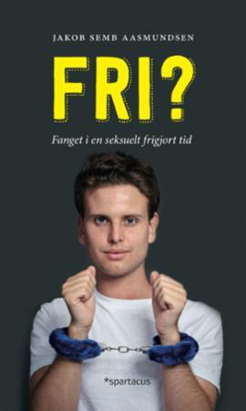 """Fri? - fanget i en seksuelt frigjort tid"" av Jakob Semb Aasmundsen"