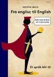 """""""Fra englisc til English et språk blir til"""" av Kristin Bech"""