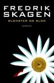 """""""Blomster og blod - roman"""" av Fredrik Skagen"""